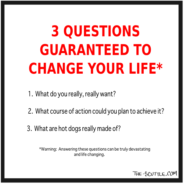 3 questions guaranteed to change your life
